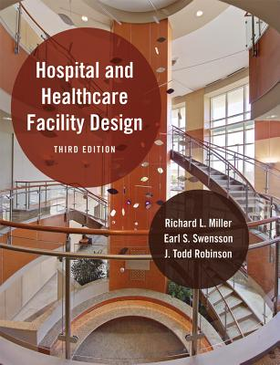 Hospital and Healthcare Facility Design By Miller, Richard L./ Swensson, Earl S./ Robinson, J. Todd